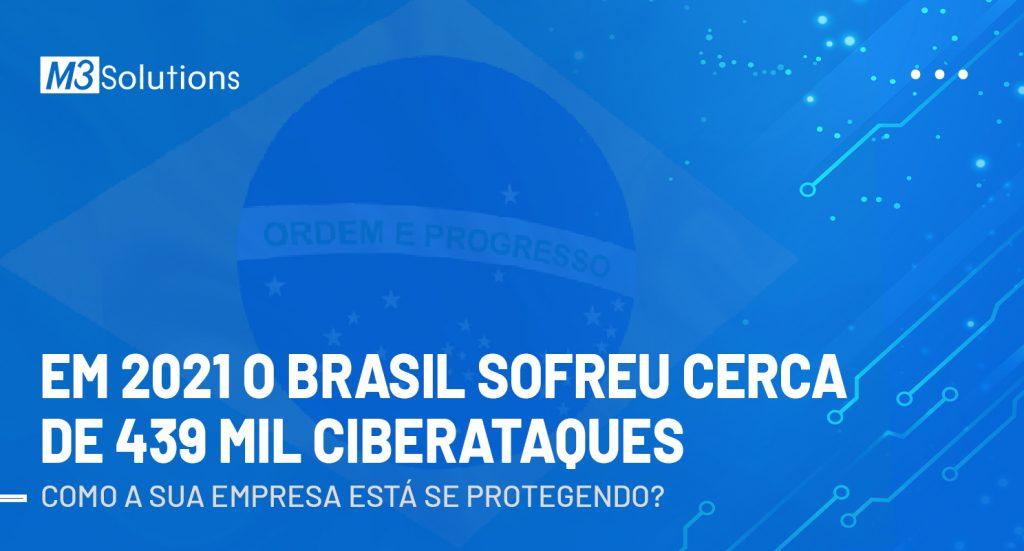 Em 2021 o brasil sofreu cerca de 439 mil ciberataques