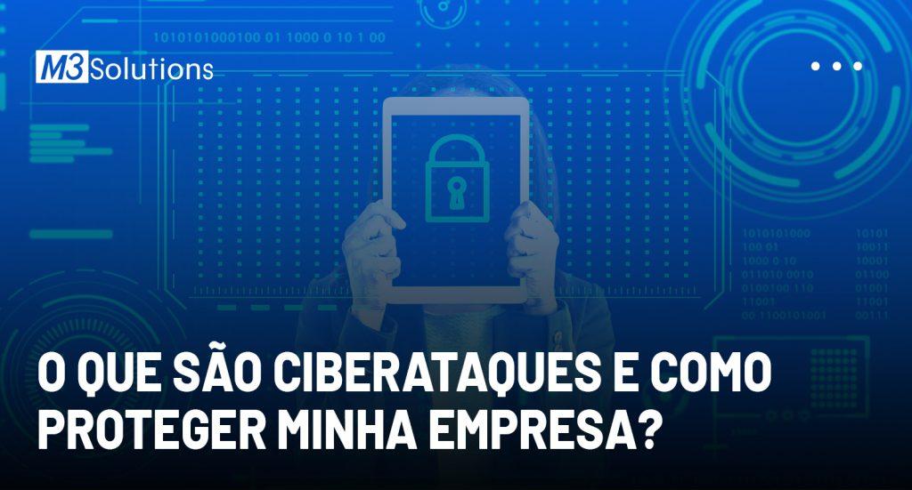 O que são ciberataques e como proteger minha empresa?